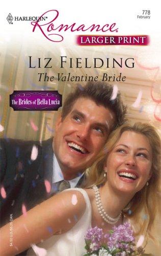 The Valentine Bride (Larger Print Harlequin Romance: Brides of Bella Lucia), LIZ FIELDING