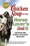 img - for Chicken Soup for the Horse Lover's Soul II: Inspirational Tales of Passion, Achievement and Devotion [CSF THE HORSE LOVERS SOUL II] book / textbook / text book