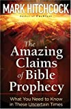 The Amazing Claims of Bible Prophecy: What You Need to Know in These Uncertain Times (0736926453) by Hitchcock, Mark
