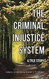 The Criminal Injustice System