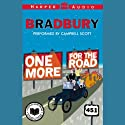 One More for the Road (       UNABRIDGED) by Ray Bradbury Narrated by Campbell Scott