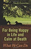 img - for For Being Happy in Life and Calm at Death: What We Can Do book / textbook / text book
