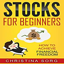 Stocks for Beginners: How to Achieve Financial Freedom Audiobook by Christina Sorg Narrated by sangita chauhan