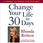 Change Your Life in 30 Days: A Journey to Finding Your True Self | Rhonda Britten