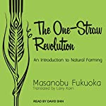 The One-Straw Revolution: An Introduction to Natural Farming | Masanobu Fukuoka,Larry Korn