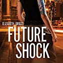 Future Shock Audiobook by Elizabeth Briggs Narrated by Erin Spencer