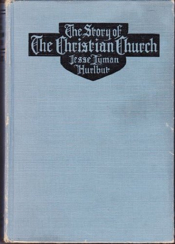 The story of the Christian church., by Jesse Lyman Hurlbut