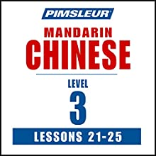 Chinese (Mandarin) Level 3 Lessons 21-25: Learn to Speak and Understand Mandarin Chinese with Pimsleur Language Programs Speech by  Pimsleur Narrated by  Pimsleur