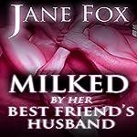 Milked by Her Best Friend's Husband | Jane Fox
