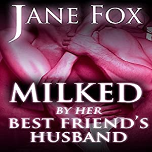 Milked by Her Best Friend's Husband Audiobook