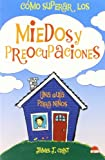 Como superar los miedos y las preocupaciones/How to overcome fears and worries: Una guia para ninos/A guide for children (Spanish Edition)