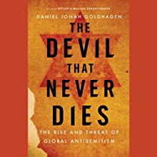 The Devil That Never Dies: The Rise and Threat of Global Antisemitism (       UNABRIDGED) by Daniel Jonah Goldhagen Narrated by Kevin T. Collins