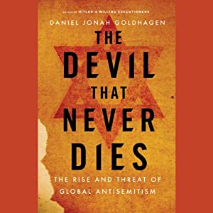 The Devil That Never Dies: The Rise and Threat of Global Antisemitism | [Daniel Jonah Goldhagen]