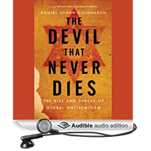 The Devil That Never Dies: The Rise and Threat of Global Antisemitism (Unabridged)