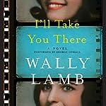 I'll Take You There: A Novel | Wally Lamb