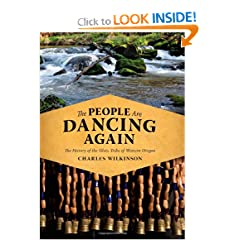 The People Are Dancing Again: The History of the Siletz Tribe of Western Oregon by Charles Wilkinson