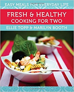 fresh healthy cooking for two easy meals for everyday