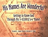 His Names Are Wonderful: Getting to Know God Through His Hebrew Names