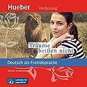 Träume beißen nicht (Deutsch als Fremdsprache) Hörbuch von  N.N. Gesprochen von: Marion Schwenninger