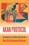 Akan Protocol: Remembering the Traditions of Our Ancestors (Nana Akua