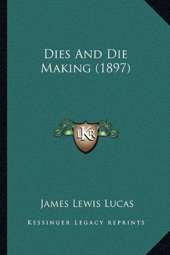 Dies and Die Making (1897)