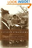 Citizen Strangers: Palestinians and the Birth of Israel's Liberal Settler State (Stanford Studies in Middle Eastern and I)
