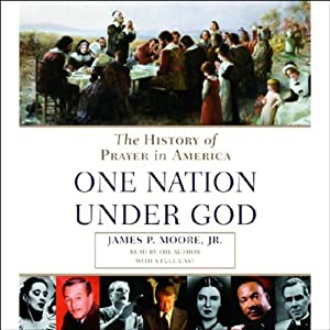 Prayer in America (One Nation Under God): A Spiritual History of Our Nation, Volume 2 | [James P. Moore Jr.]