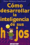 Como Desarrollar La Inteligencia De Sus Hijos/ How Your Child Is Smart: A Life-changing Approach to Learning (Familia / Family) (Spanish Edition) (9684038879) by Markova, Dawna