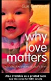 Sue Gerhardt Why Love Matters: How Affection Shapes a Baby's Brain 1st (first) Edition by Gerhardt, Sue published by Routledge (2004)