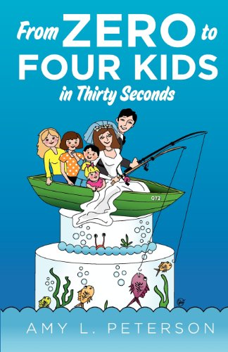 From Zero to Four Kids in Thirty Seconds: Amy L Peterson, Ms. Amy L Peterson, Ms. Patricia Adams, Ms. Janet Lackey: 9781470181512: Amazon.com: Books