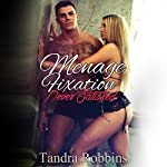 Menage Fixation: Never Satisfied | Tandra Robbins