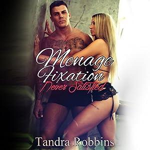 Menage Fixation: Never Satisfied Audiobook