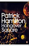 Patrick Hamilton Hangover Square: A Story of Darkest Earl's Court (Penguin Modern Classics)