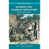 Hudson's Bay Company Adventures: Tales of Canada's Fur Tradersby Elle Andra-Warner