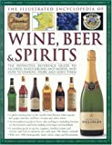 img - for The Illustrated Encyclopedia of Wine, Beer and Spirits book / textbook / text book