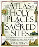 The Atlas of Holy Places and Sacred Sites (0751303372) by Wilson, Colin