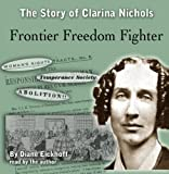 Frontier Freedom Fighter: The Story of Clarina Nichols