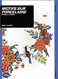 echange, troc Dony Alexiev - Motifs sur Porcelaine: Peindre et dessiner / Dony Alexiev