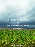 img - for The fight with cancer - Do we have the food we need? book / textbook / text book