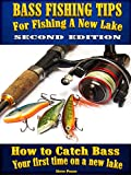 Bass Fishing tips for fishing a New Lake Second edition: How to catch bass your first time on a new lake