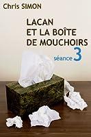 S�ance 3 - Lacan et la bo�te de mouchoirs