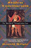 "Stolen Continents: The ""New World"" Through Indian Eyes (0395659752) by Ronald Wright"