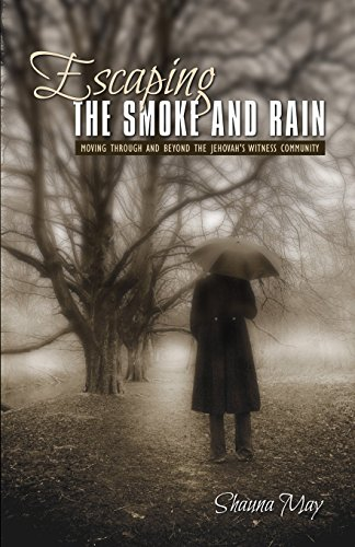 Book: Escaping the Smoke and Rain - Moving Through and Beyond the Jehovah's Witness Community by Shauna May