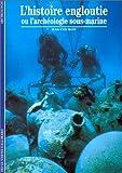 echange, troc Jean-Yves Blot - L'Histoire engloutie ou L'Archéologie sous-marine