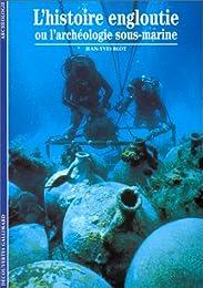 L' histoire engloutie ou L'archéologie sous-marine