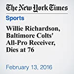 Willie Richardson, Baltimore Colts' All-Pro Receiver, Dies at 76 | Richard Goldstein