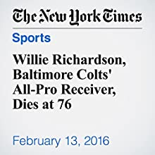Willie Richardson, Baltimore Colts' All-Pro Receiver, Dies at 76 Other by Richard Goldstein Narrated by Barbara Benjamin-Creel