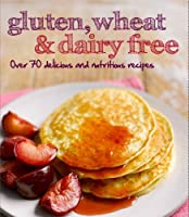 Gluten, Wheat & Dairy Free: Over 70 Delicious and Nutritious Recipes (Love Food) by Parragon Books