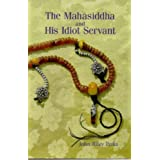 The Mahasiddha and His Idiot Servant ~ John Riley Perks
