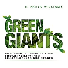 Green Giants: How Smart Companies Turn Sustainability into Billion-Dollar Businesses (       UNABRIDGED) by E. Freya Williams Narrated by Kelly Bourquin